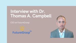Dr. Thomas A. Campbell at FutureGrasp