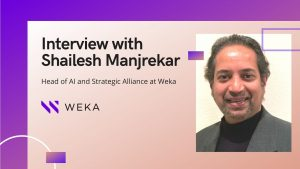 aiTech Trend Interview with Shailesh Manjrekar, Head of AI and Strategic Alliance of WekaIO