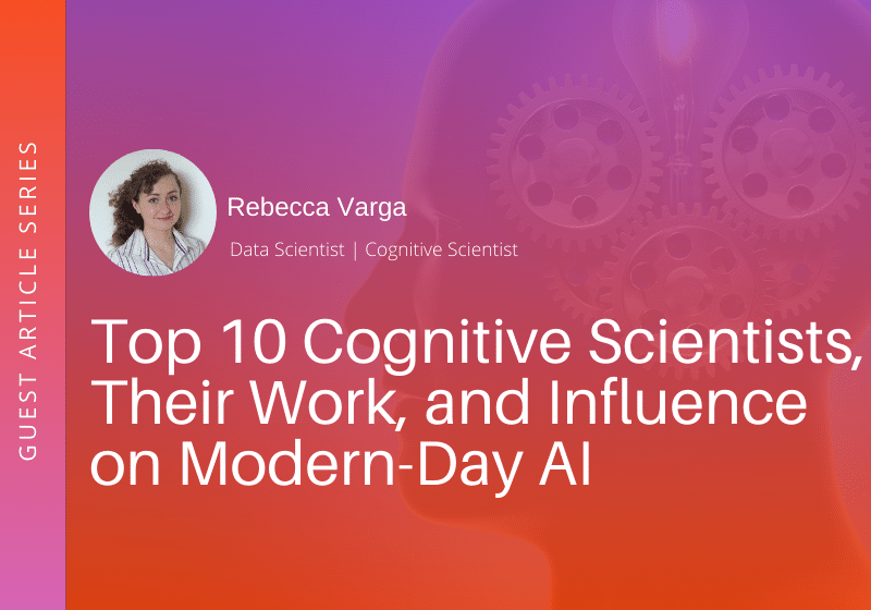 Top 10 Cognitive Scientists, Their Work, and Influence on Modern-Day AI